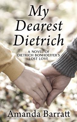 My dearest Dietrich : a novel of Dietrich Bonhoeffer's lost love