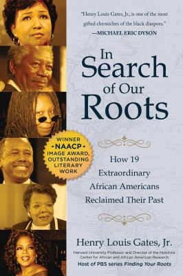 In search of our roots : how 19 extraordinary African Americans reclaimed their past