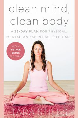 Clean mind, clean body : a 28-day plan for physical, mental, and spiritual self-care