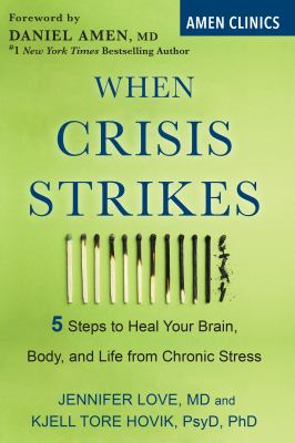 When crisis strikes : 5 steps to heal your brain, body, and life from chronic stress