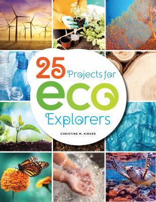 25 projects for eco explorers / Christine M. Kirker.