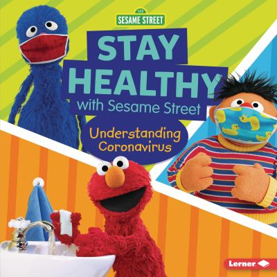 Stay healthy with Sesame Street : understanding coronavirus