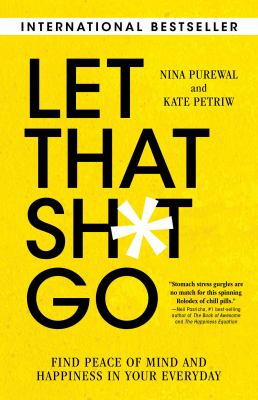 Let that sh*t go : find peace of mind and happiness in your everyday