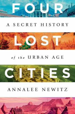 Four lost cities : a secret history of the urban age