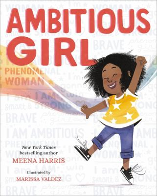 Ambitious girl / by Meena Harris ; illustrated by Marissa Valdez.
