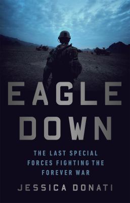 Eagle down : the last special forces fighting the forever war