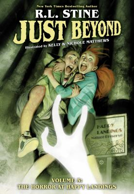 Just beyond. Volume 5 The horror at Happy Landings / written by R.L. Stine ; illustrated by Kelly & Nichole Matthews ; lettered by Mike Fiorentino.