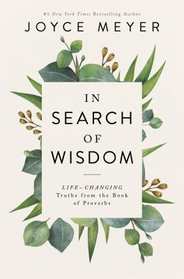 In search of wisdom : life-changing truths in the Book of Proverbs / Joyce Meyer.