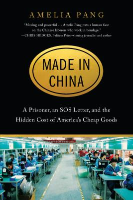 Made in China : a prisoner, an SOS letter, and the hidden cost of America's cheap goods / Amelia Pang.