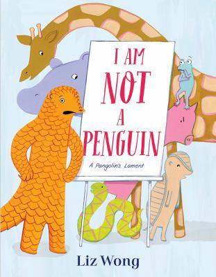 I am not a penguin : a pangolin's lament / by Liz Wong.