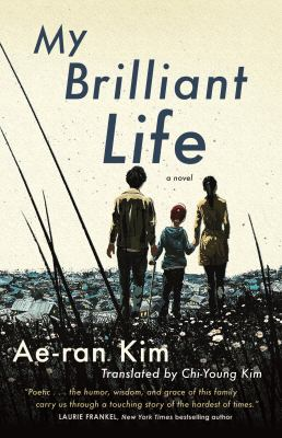My brilliant life / Ae-ran Kim ; translated from Korean by Chi-Young Kim.