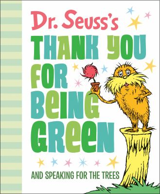 Dr. Seuss's Thank you for being green : and speaking for the trees