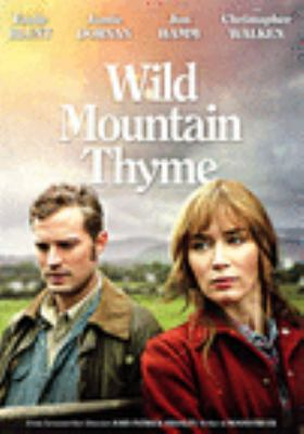 Wild mountain thyme / Bleecker Street, Amasia Entertainment present in association with Aperture Media [and others] ; a Port Pictures production ; producers, Leslie Urdang, Anthony Bregman, Alex Witchel, Martina Niland, Michael A. Helfant, Bradley Gallo ; written for the screen and directed by John Patrick Shanley.