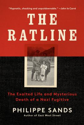 The ratline : the exalted life and mysterious death of a Nazi fugitive / Philippe Sands.
