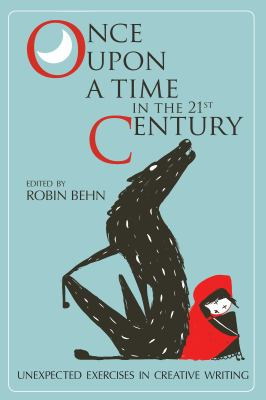 Once upon a time in the twenty-first century : unexpected exercises in creative writing