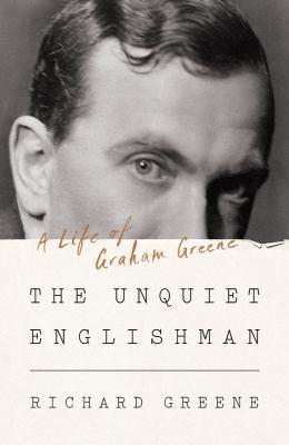 The unquiet Englishman : a life of Graham Greene / Richard Greene.