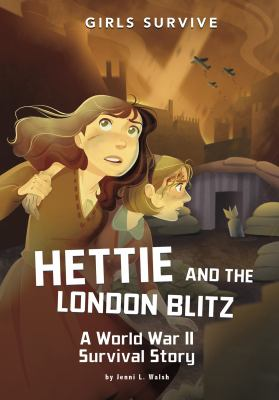 Hettie and the London Blitz : a World War II survival story