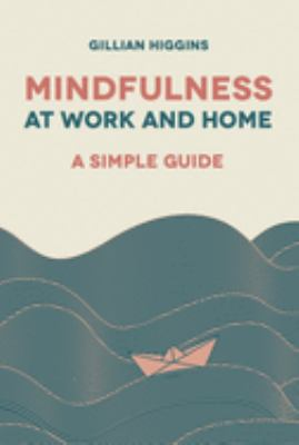Mindfulness at work and home : a simple guide