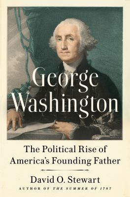 George Washington : the political rise of America's founding father