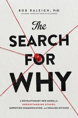 The search for why : a revolutionary new model for understanding others, improving communication, and healing division