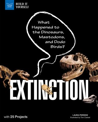 Extinction : what happened to the dinosaurs, mastodons, and dodo birds?