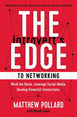 The introvert's edge to networking : work the room, leverage social media, develop powerful connections