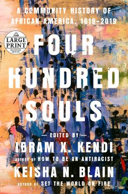 Four hundred souls : a community history of African America, 1619-2019 / edited by Ibram X. Kendi and Keisha N. Blain.