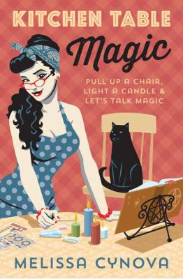 Kitchen table magic : pull up a chair, light a candle & let's talk magic
