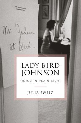 Lady Bird Johnson : hiding in plain sight