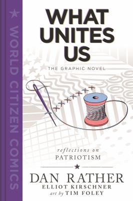 What unites us : reflections on patriotism : the graphic novel