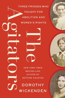 The agitators : three friends who fought for abolition and women's rights