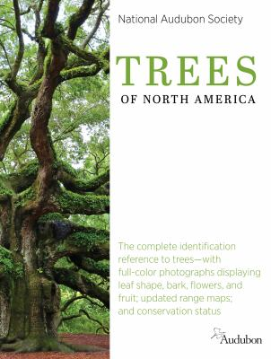 Trees of North America : the complete identification reference to trees- with full-color photographs displaying leaf shape, bark, flowers, and fruit; updated range maps; and conservation status