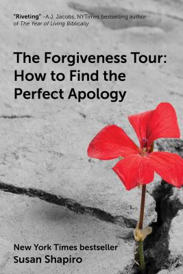 The forgiveness tour : how to find the perfect apology