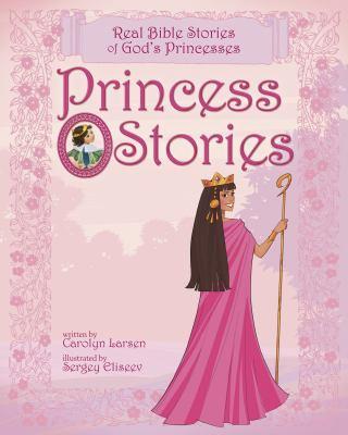 Princess stories : real Bible stories of God's princesses