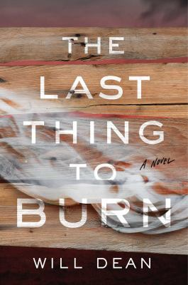 The last thing to burn : a novel