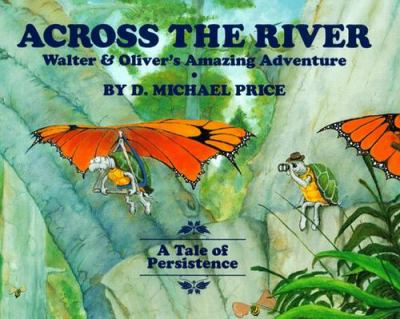 Across the river : Walter & Oliver's amazing adventure : a tale of persistence