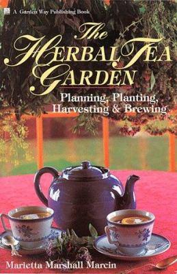 The herbal tea garden : planning, planting, harvesting & brewing
