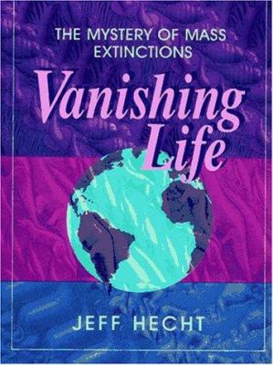 Vanishing life : the mystery of mass extinctions