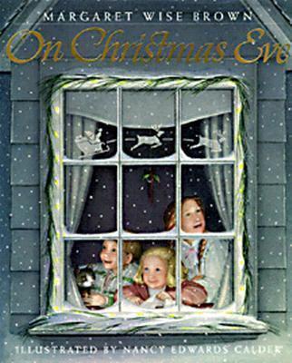 On Christmas Eve / Margaret Wise Brown ; illustrated by Nancy Edwards Calder.