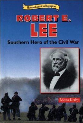 Robert E. Lee : Southern hero of the Civil War