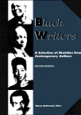 Black writers : a selection of sketches from contemporary authors / Linda Metzger, senior editor ; Hal May, Deborah A. Straub, Susan M. Trosky, editors.