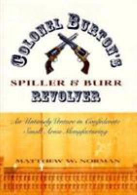 Colonel Burton's Spiller & Burr revolver : an untimely venture in Confederate small-arms manufacturing
