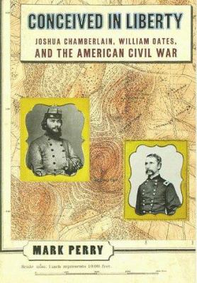 Conceived in liberty : Joshua Chamberlain, William Oates, and the American Civil War