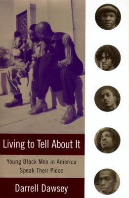 Living to tell about it : young Black men in America speak their piece