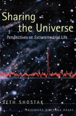 Sharing the universe : perspectives on extraterrestrial life / Seth Shostak.