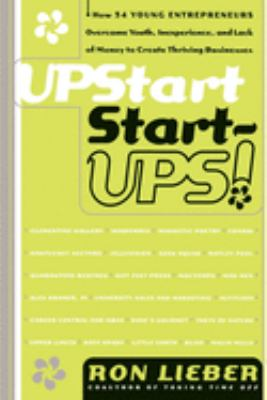 Upstart start-ups! : how 25 young entrepreneurs overcame youth, inexperience, and lack of money to create thriving businesses