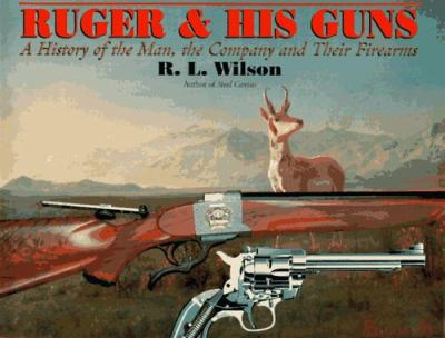 Ruger & his guns : a history of the man, the company, and their firearms