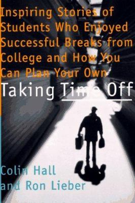 Taking time off : inspiring stories of students who enjoyed successful breaks from college and how you can plan your own