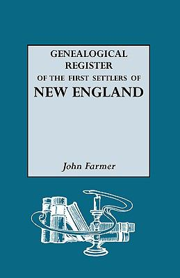 A genealogical register of the first settlers of New England : containing an alphabetical list of the governours ... to which are added various genealogical and biographical notes, collected from ancient records, manuscripts, and printed works