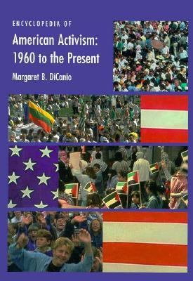Encyclopedia of American activism, 1960 to the present / Margaret DiCanio.